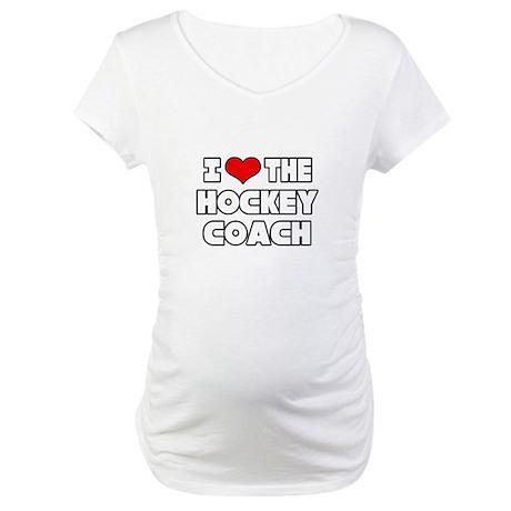 """""""I Love The Hockey Coach"""" Maternity T-Shirt"""