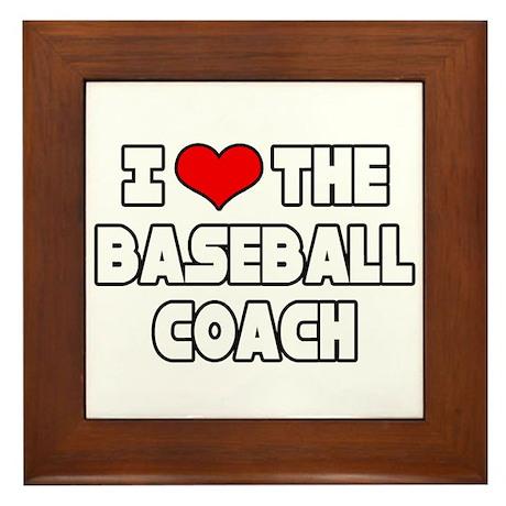 """""""I Love The Baseball Coach"""" Framed Tile"""