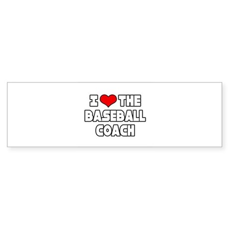"""I Love The Baseball Coach"" Bumper Sticker"