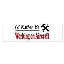Rather Be Working on Aircraft Bumper Bumper Sticker