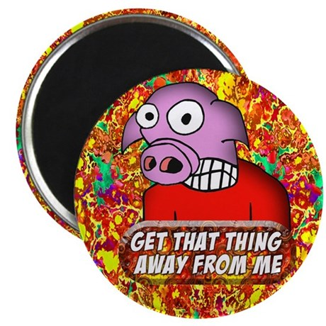 GET THAT THING AWAY FROM ME Pig Magnet