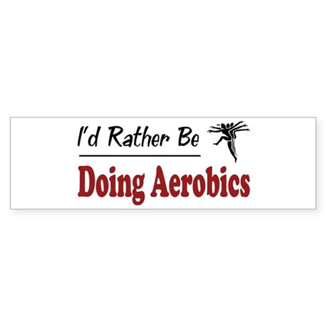 Rather Be Doing Aerobics Bumper Sticker