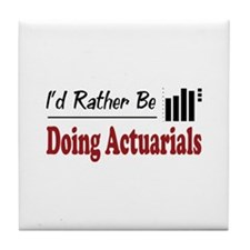 Rather Be Doing Actuarials Tile Coaster