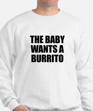 The baby wants a burrito Sweatshirt