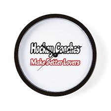 Hockey Coaches=Better Lovers Wall Clock