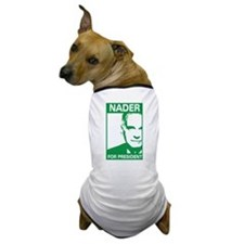 nader for pres. Dog T-Shirt