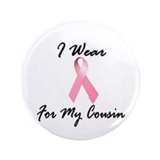 """I Wear Pink For My Cousin 1.2 3.5"""" Button"""