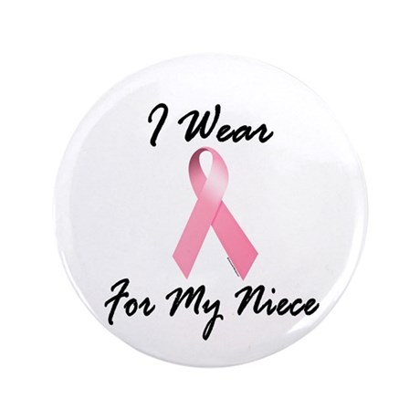 """I Wear Pink For My Niece 1.2 3.5"""" Button"""