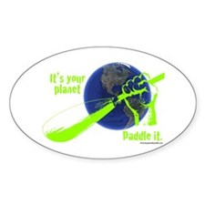 IT'S YOUR PLANET - PADDLE IT. Oval Decal