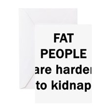 FAT PEOPLE ARE HARDER TO KIDN Greeting Card