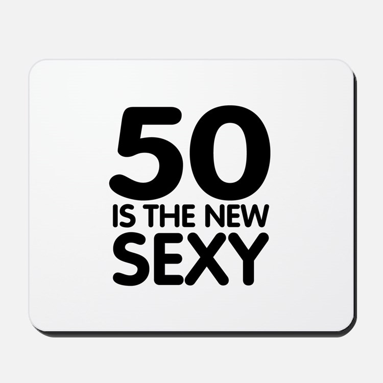 50 is the new sexy Mousepad