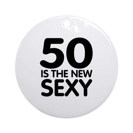 50 is the new sexy Ornament (Round)