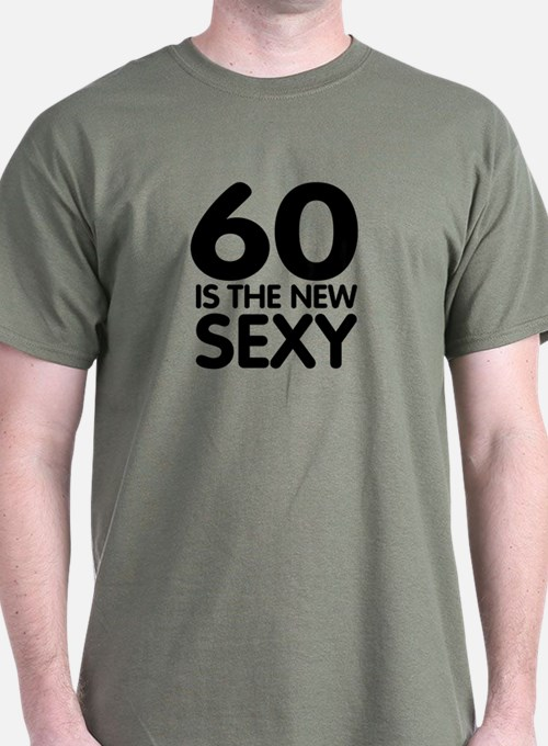 60 is the new sexy T-Shirt