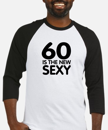 60 is the new sexy Baseball Jersey