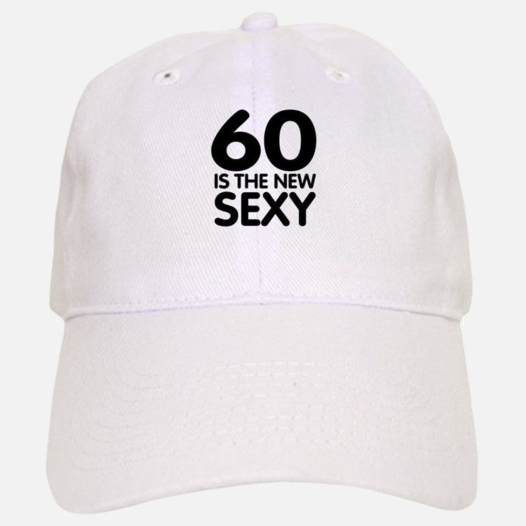 60 is the new sexy Baseball Baseball Cap