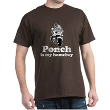 Ponch is my homeboy T-Shirt