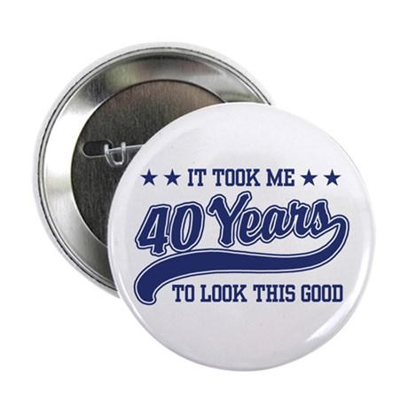 "Funny 40th Birthday 2.25"" Button"