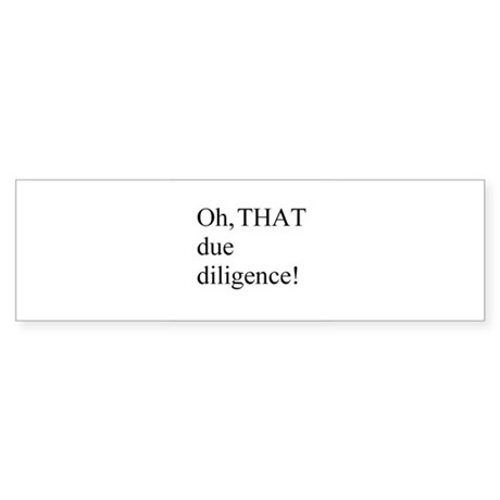 THAT due diligence! Bumper Sticker