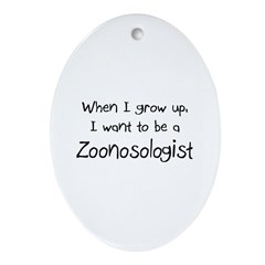 When I grow up I want to be a Zoonosologist Orname