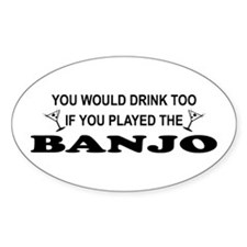 You'd Drink Too Banjo Oval Decal