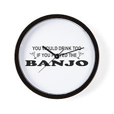 You'd Drink Too Banjo Wall Clock