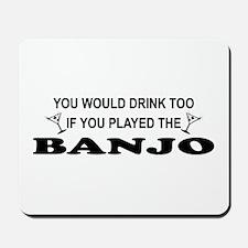 You'd Drink Too Banjo Mousepad