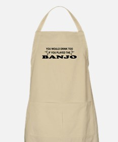 You'd Drink Too Banjo BBQ Apron