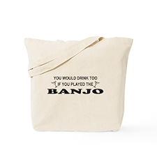 You'd Drink Too Banjo Tote Bag
