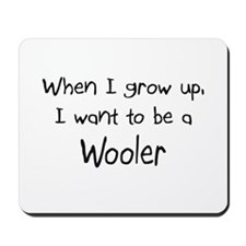 When I grow up I want to be a Wooler Mousepad