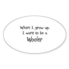 When I grow up I want to be a Wooler Sticker (Oval