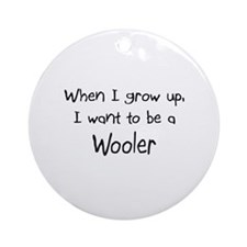 When I grow up I want to be a Wooler Ornament (Rou