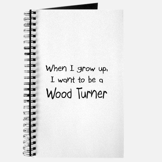 When I grow up I want to be a Wood Turner Journal