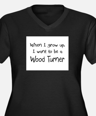 When I grow up I want to be a Wood Turner Women's