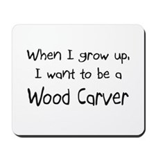 When I grow up I want to be a Wood Carver Mousepad