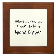When I grow up I want to be a Wood Carver Framed T