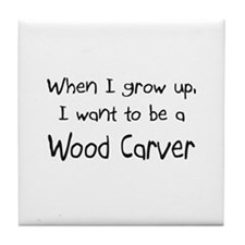 When I grow up I want to be a Wood Carver Tile Coa