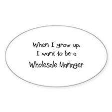 When I grow up I want to be a Wholesale Manager St