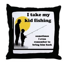 I Take My Kid Fishing Throw Pillow