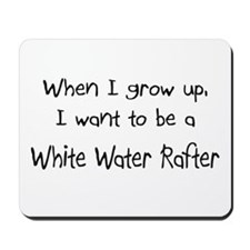 When I grow up I want to be a White Water Rafter M