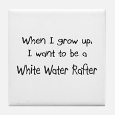 When I grow up I want to be a White Water Rafter T