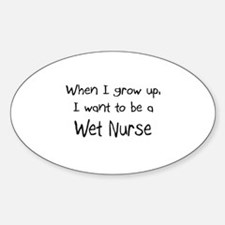 When I grow up I want to be a Wet Nurse Decal