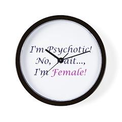 I'm Psychotic, No I'm Female! Wall Clock
