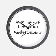 When I grow up I want to be a Welding Inspector Wa