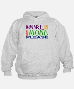 More...Please! Hoodie