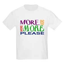 More...Please! T-Shirt