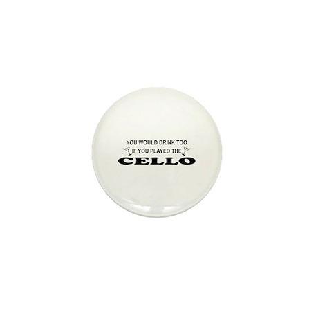 You'd Drink Too Cello Mini Button