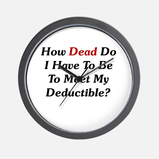 Dying To Meet My Deductible Wall Clock