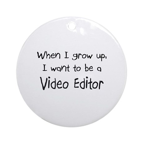 When I grow up I want to be a Video Editor Ornamen