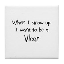 When I grow up I want to be a Vicar Tile Coaster