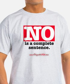 NO Is a Complete Sentence T-Shirt